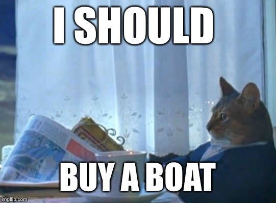 I SHOULD BUY A BOAT | made w/ Imgflip meme maker