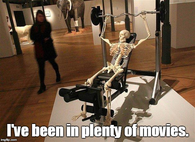 Skeleton | I've been in plenty of movies. | image tagged in skeleton | made w/ Imgflip meme maker