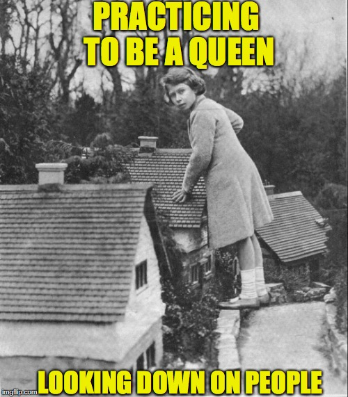 Exercising Royalty |  PRACTICING TO BE A QUEEN; LOOKING DOWN ON PEOPLE | image tagged in queen elizabeth | made w/ Imgflip meme maker