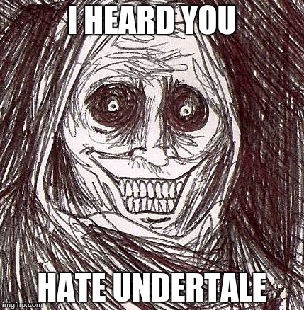 Unwanted House Guest |  I HEARD YOU; HATE UNDERTALE | image tagged in memes,unwanted house guest | made w/ Imgflip meme maker