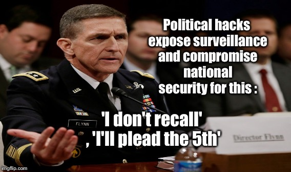 General Flynn | Political hacks expose surveillance and compromise national security for this : 'I don't recall' , 'I'll plead the 5th' | image tagged in white house,nsa,intelligence,doj | made w/ Imgflip meme maker