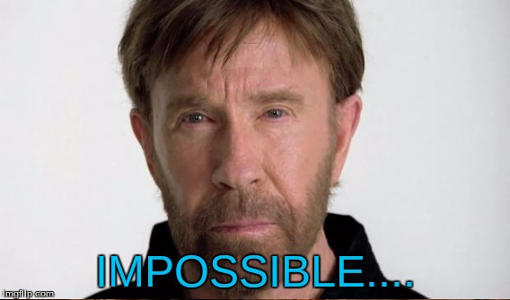 IMPOSSIBLE.... | made w/ Imgflip meme maker