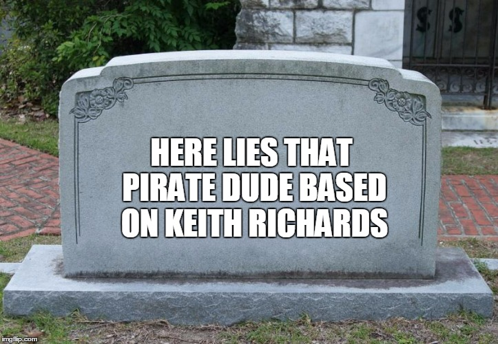 HERE LIES THAT PIRATE DUDE BASED ON KEITH RICHARDS | made w/ Imgflip meme maker
