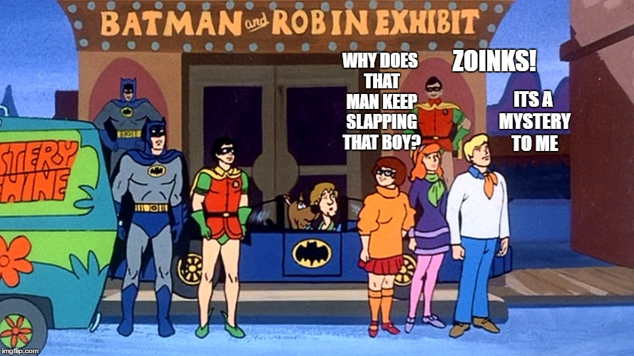 Scooby Doo - Cartoon week - A Juicydeath1025 event | WHY DOES THAT MAN KEEP SLAPPING THAT BOY? ZOINKS! ITS A MYSTERY TO ME | image tagged in cartoon week,juicydeath1025,memes,scooby doo,batman slapping robin | made w/ Imgflip meme maker