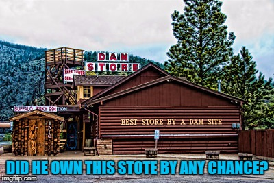 The Dam Store | DID HE OWN THIS STOTE BY ANY CHANCE? | image tagged in the dam store | made w/ Imgflip meme maker