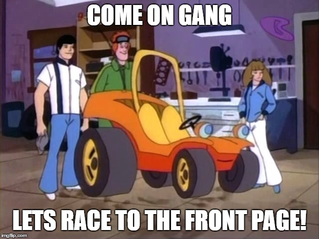 COME ON GANG LETS RACE TO THE FRONT PAGE! | made w/ Imgflip meme maker