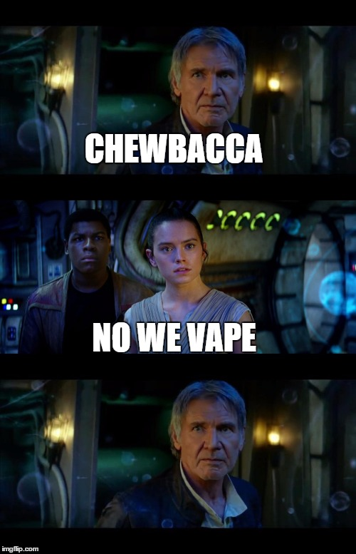 It's True All of It Han Solo Meme | CHEWBACCA NO WE VAPE | image tagged in memes,it's true all of it han solo | made w/ Imgflip meme maker