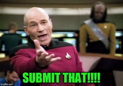 Picard Wtf Meme | SUBMIT THAT!!!! | image tagged in memes,picard wtf | made w/ Imgflip meme maker