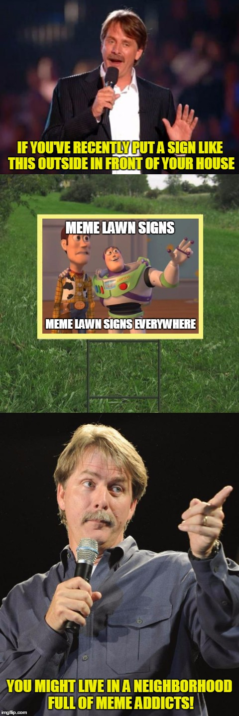 IF YOU'VE RECENTLY PUT A SIGN LIKE THIS OUTSIDE IN FRONT OF YOUR HOUSE YOU MIGHT LIVE IN A NEIGHBORHOOD FULL OF MEME ADDICTS! MEME LAWN SIGN | made w/ Imgflip meme maker