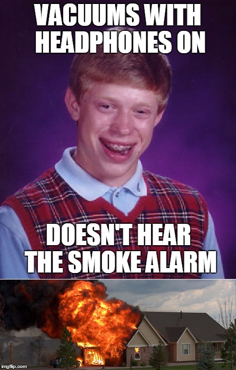VACUUMS WITH HEADPHONES ON DOESN'T HEAR THE SMOKE ALARM | made w/ Imgflip meme maker