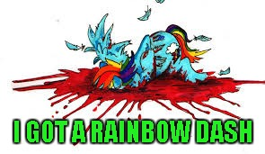 I GOT A RAINBOW DASH | made w/ Imgflip meme maker