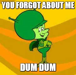 YOU FORGOT ABOUT ME DUM DUM | image tagged in the great gazoo | made w/ Imgflip meme maker