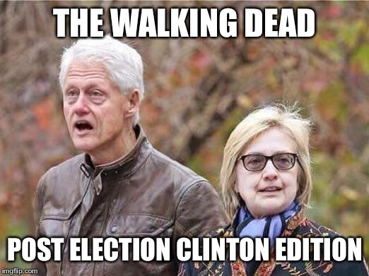 THE WALKING DEAD POST ELECTION CLINTON EDITION | image tagged in bill hillary | made w/ Imgflip meme maker