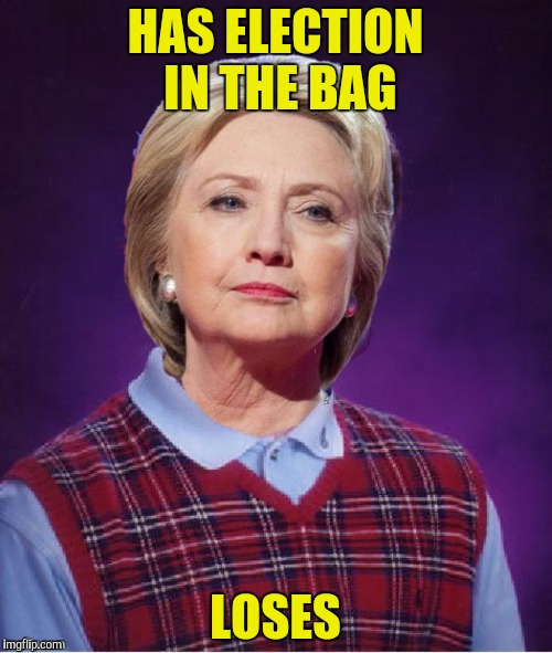 HAS ELECTION IN THE BAG LOSES | made w/ Imgflip meme maker