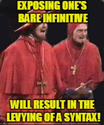 EXPOSING ONE'S BARE INFINITIVE WILL RESULT IN THE LEVYING OF A SYNTAX! | made w/ Imgflip meme maker