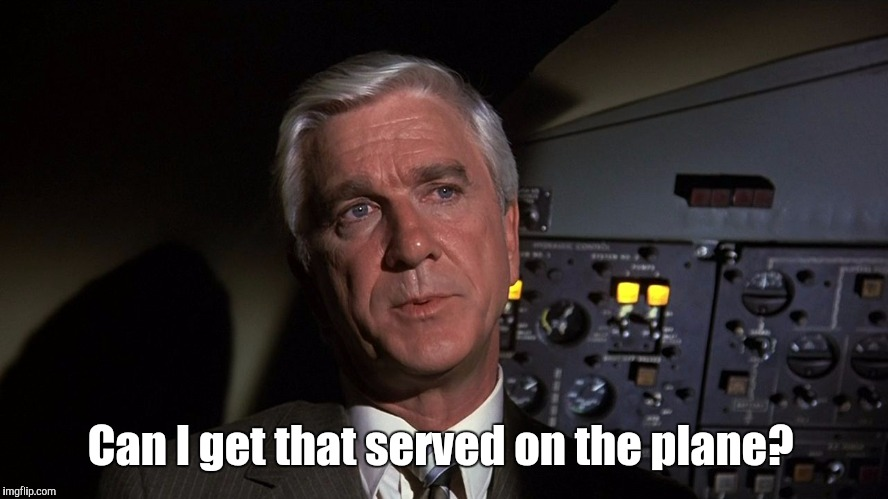 Leslie Nielsen | Can I get that served on the plane? | image tagged in leslie nielsen | made w/ Imgflip meme maker