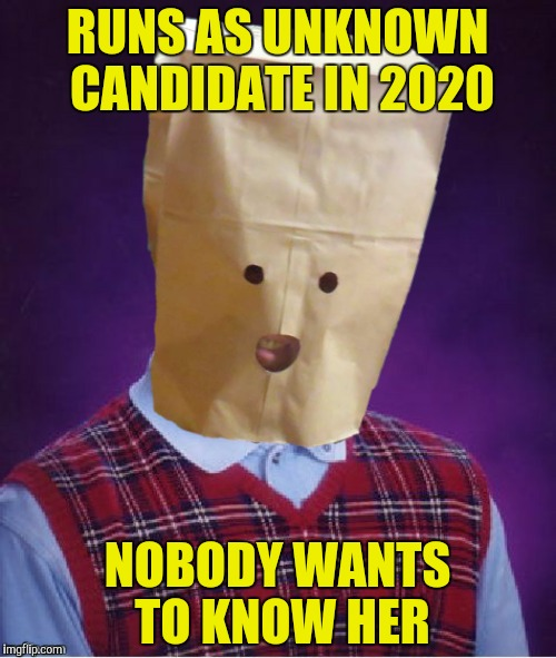 RUNS AS UNKNOWN CANDIDATE IN 2020 NOBODY WANTS TO KNOW HER | made w/ Imgflip meme maker
