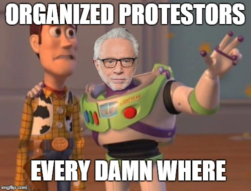 X, X Everywhere Meme | ORGANIZED PROTESTORS EVERY DAMN WHERE | image tagged in memes,x,x everywhere,x x everywhere | made w/ Imgflip meme maker