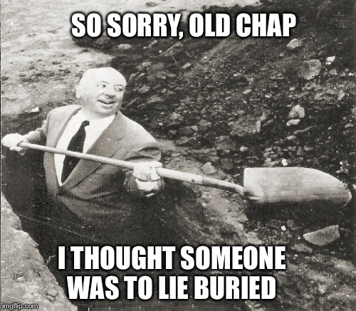 SO SORRY, OLD CHAP I THOUGHT SOMEONE WAS TO LIE BURIED | made w/ Imgflip meme maker
