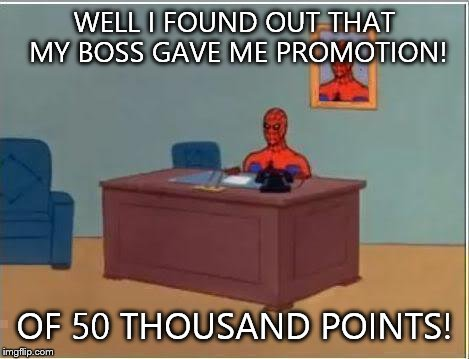 I earned 50,000 points details in the comments! | WELL I FOUND OUT THAT MY BOSS GAVE ME PROMOTION! OF 50 THOUSAND POINTS! | image tagged in memes,spiderman computer desk,spiderman | made w/ Imgflip meme maker