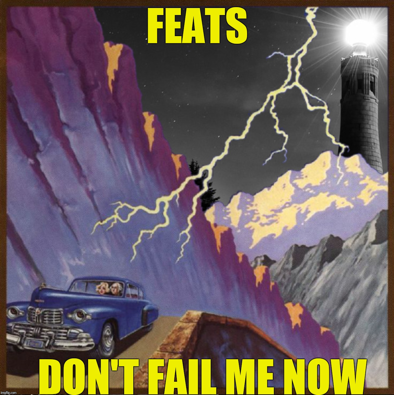 FEATS DON'T FAIL ME NOW | made w/ Imgflip meme maker