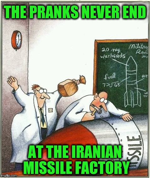 There's always that one prankster | THE PRANKS NEVER END AT THE IRANIAN MISSILE FACTORY | image tagged in at the shop,memes | made w/ Imgflip meme maker