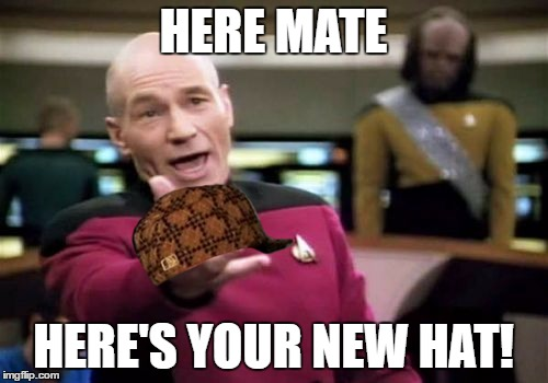 Picard Wtf Meme | HERE MATE HERE'S YOUR NEW HAT! | image tagged in memes,picard wtf,scumbag | made w/ Imgflip meme maker