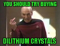 YOU SHOULD TRY BUYING DILITHIUM CRYSTALS | made w/ Imgflip meme maker