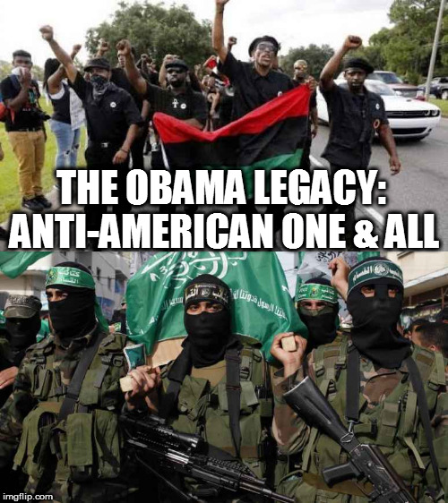 THE OBAMA LEGACY: ANTI-AMERICAN ONE & ALL | image tagged in memes,black lives matter,hamas,anti american,haters,deniers | made w/ Imgflip meme maker