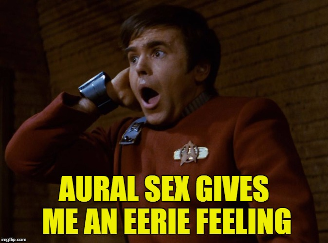 AURAL SEX GIVES ME AN EERIE FEELING | made w/ Imgflip meme maker