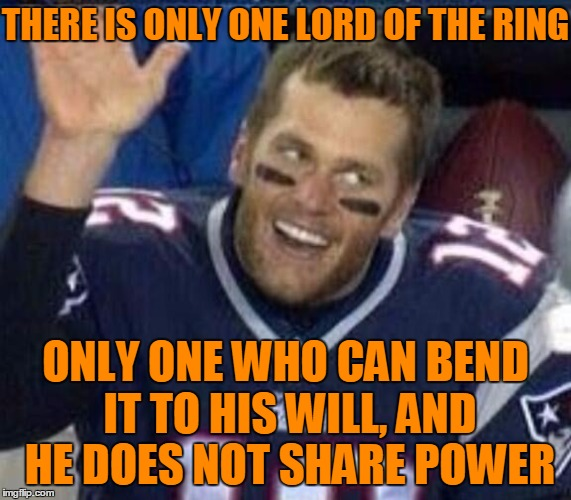 Famous Quote Weekend - Tom Brady Meets Lord Of The Rings |  THERE IS ONLY ONE LORD OF THE RING; ONLY ONE WHO CAN BEND IT TO HIS WILL, AND HE DOES NOT SHARE POWER | image tagged in tom brady waiting for a high five,tom brady,the one ring,lord of the rings,famous quote weekend | made w/ Imgflip meme maker