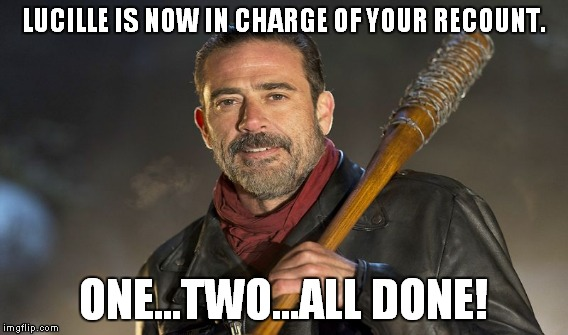 LUCILLE IS NOW IN CHARGE OF YOUR RECOUNT. ONE...TWO...ALL DONE! | made w/ Imgflip meme maker