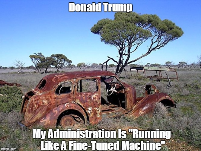 "Donald Trump My Administration Is ""Running Like A Fine-Tuned Machine"" 