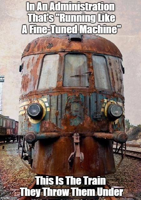 "In An Administration That's ""Running Like A Fine-Tuned Machine"" This Is The Train They Throw Them Under 