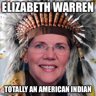 ELIZABETH WARREN; TOTALLY AN AMERICAN INDIAN | made w/ Imgflip meme maker