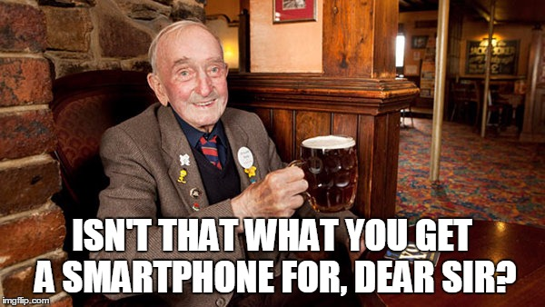 ISN'T THAT WHAT YOU GET A SMARTPHONE FOR, DEAR SIR? | made w/ Imgflip meme maker
