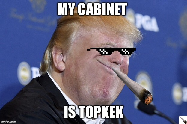 MY CABINET; IS TOPKEK | made w/ Imgflip meme maker