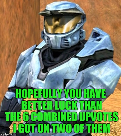 Church RvB Season 1 | HOPEFULLY YOU HAVE BETTER LUCK THAN THE 6 COMBINED UPVOTES I GOT ON TWO OF THEM | image tagged in church rvb season 1 | made w/ Imgflip meme maker