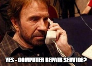 YES - COMPUTER REPAIR SERVICE? | made w/ Imgflip meme maker