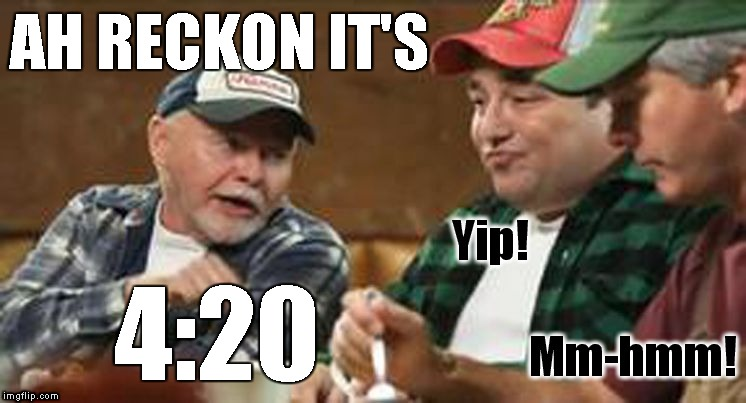 I was once asked what the highest number is... redneck wisdom | AH RECKON IT'S 4:20 | image tagged in redneck wisdom,memes,number | made w/ Imgflip meme maker