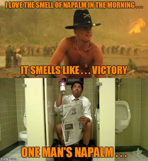 ...it still smells like victory (and yes, I did paraphrase) | image tagged in famous quote weekend,memes,apocalypse now,toilet humor | made w/ Imgflip meme maker