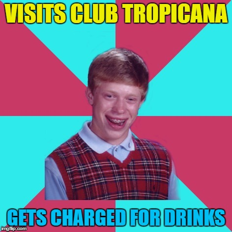 Club Tropicana drinks are free... Except for Brian :) |  VISITS CLUB TROPICANA; GETS CHARGED FOR DRINKS | image tagged in bad luck brian music,memes,music,wham,club tropicana,george michael | made w/ Imgflip meme maker