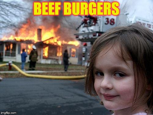 Disaster Girl Meme | BEEF BURGERS | image tagged in memes,disaster girl | made w/ Imgflip meme maker