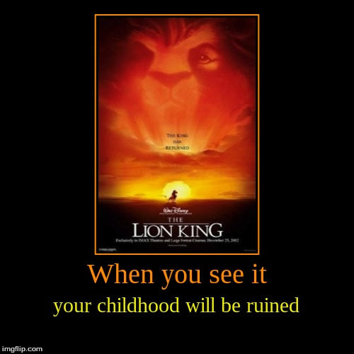Lion King when you see it. | When you see it | your childhood will be ruined | image tagged in funny,the lion king,lion king,when you see it,childhood ruined,demotivationals | made w/ Imgflip demotivational maker