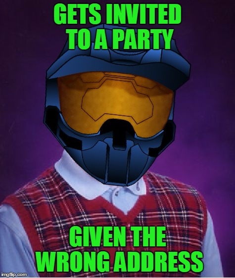 Bad Luck ghostofchurch | GETS INVITED TO A PARTY GIVEN THE WRONG ADDRESS | image tagged in bad luck ghostofchurch | made w/ Imgflip meme maker