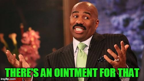 Steve Harvey Meme | THERE'S AN OINTMENT FOR THAT | image tagged in memes,steve harvey | made w/ Imgflip meme maker