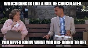 forrest gump box of chocolates | WATCHGANG IS LIKE A BOX OF CHOCOLATES... YOU NEVER KNOW WHAT YOU ARE GOING TO GET | image tagged in forrest gump box of chocolates | made w/ Imgflip meme maker