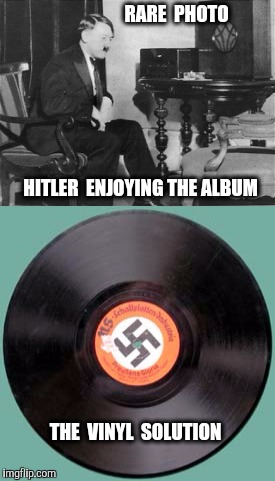 I bet you did Nazi that coming | RARE  PHOTO THE  VINYL  SOLUTION HITLER  ENJOYING THE ALBUM | image tagged in hitler,bad pun hitler,bad pun,vinyl,album | made w/ Imgflip meme maker