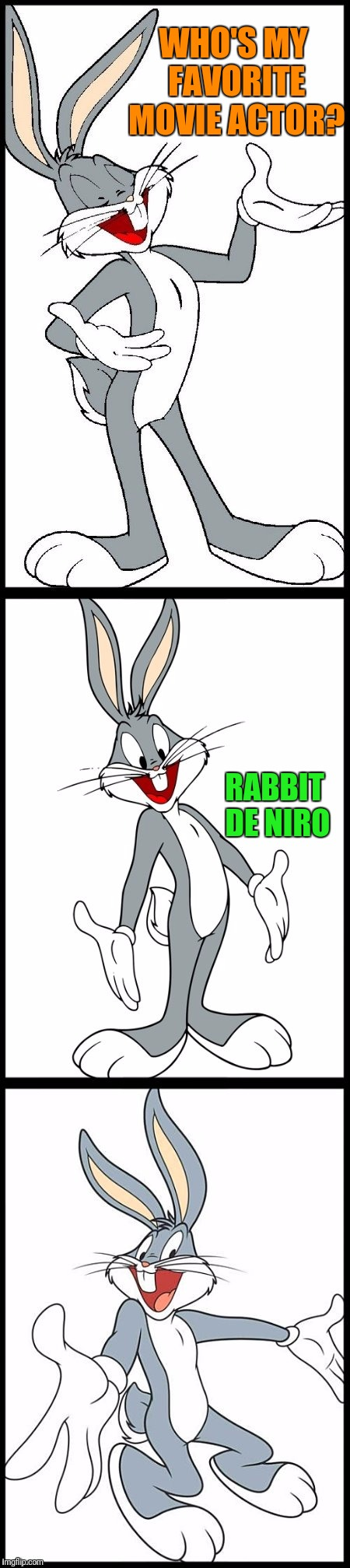 Bugs Bunny Favorite Actor! (Cartoon Week) (A Juicydeath1025 Event) | WHO'S MY FAVORITE MOVIE ACTOR? RABBIT DE NIRO | image tagged in bad bugs bunny pun,cartoon week,juicydeath1025,bugs bunny,google images | made w/ Imgflip meme maker