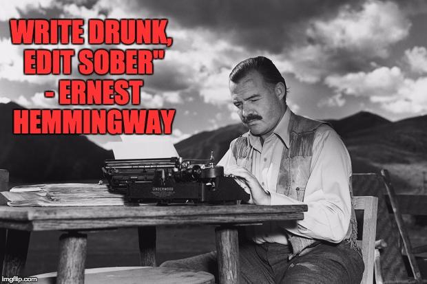 Ernest hemingway write drunk